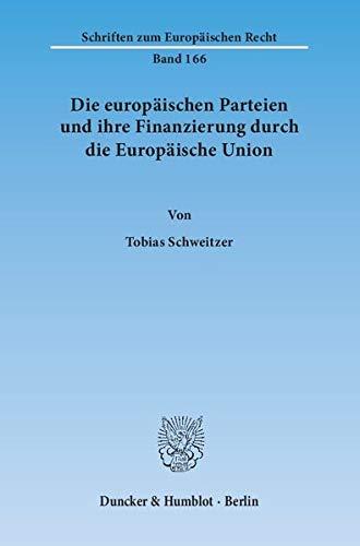 Die europäischen Parteien und ihre Finanzierung durch die Europäische Union. (Schriften zum Europäischen Recht)