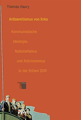Antisemitismus von links. Kommunistische Ideologie, Nationalismus und Antizionismus in der frühen DDR