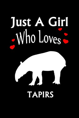 Just A Girl Who Loves Tapirs: Notebook Journal Ideas Gifts For Girl,Her,Man,,Women, Funny Tapirs Notebook Gifts For kids For Writing And Journaling, ... Finish For Book Cover is 6 x 9 ,Page 110