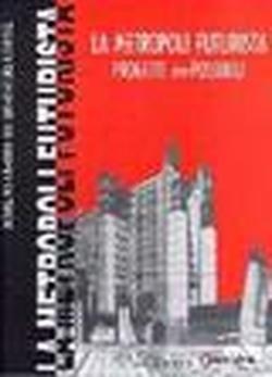 La metropoli futurista. Progetti impossibili. Mostra multimediale sull'architettura futurista (Firenze, 2 ottobre-14 aprile 1999). Con videocassetta