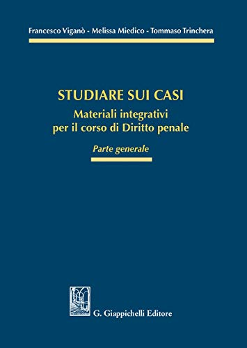 Studiare sui casi. Materiali integrativi per il corso di diritto penale. Parte generale
