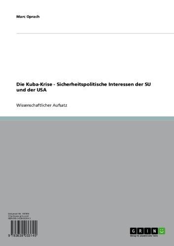 Die Kuba-Krise - Sicherheitspolitische Interessen der SU und der USA (German Edition)