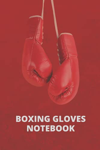 Boxing Gloves: Lined Boxing Training Notebook   Mixed Martial Arts Fighter Journal   MMA & Fighting Practice Notes   6 x 9 inch size 110 Pages   Great Gift for Fighters