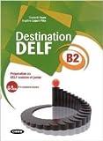 Destination DELF B2 - Préparation au DELF scolaire et junior (1Cédérom)