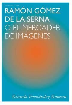 Ramón Gómez de la Serna: O el mercader de imágenes: 9 (Ensayo)