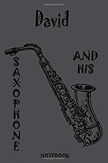 David and his Saxophone! Notebook/Journal: The best musical Gift for your friends, family, colleagues for Christmas, holid...