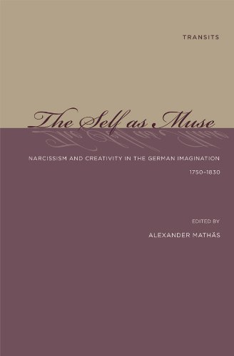 The Self as Muse: Narcissism and Creativity in the German Imagination 1750-1830 (Transits: Literature, Thought & Culture, 1650–1850) (English Edition)