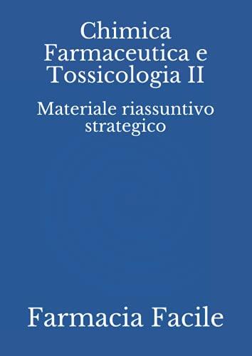 Chimica Farmaceutica e Tossicologia II: Materiale riassuntivo strategico