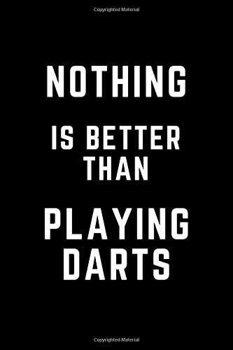 Nothing Is Better Than Playing Darts: Lined paper notebook with a simple cover - gift for every fan of darts.