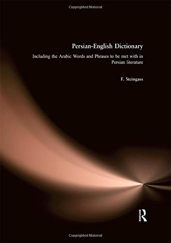 Persian-English Dictionary: Including Arabic Words and Phrases in Persian Literature