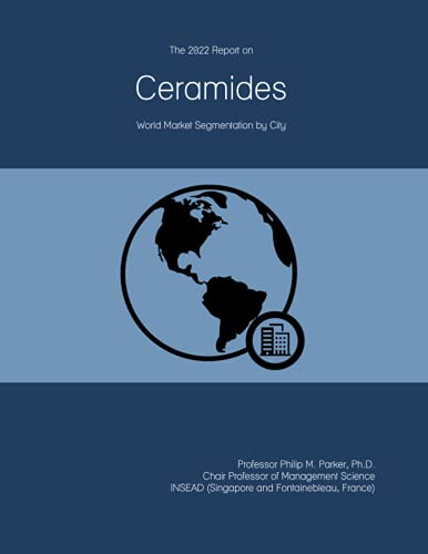 The 2022 Report on Ceramides: World Market Segmentation by City