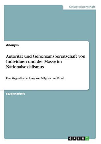 Autorität und Gehorsamsbereitschaft von Individuen und der Masse im Nationalsozialismus: Eine Gegenüberstellung von Milgram und Freud