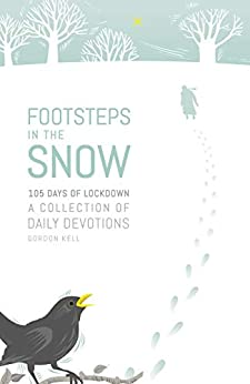 [Gordon Kell]のFootsteps in the Snow: 105 Days of lockdown (English Edition)