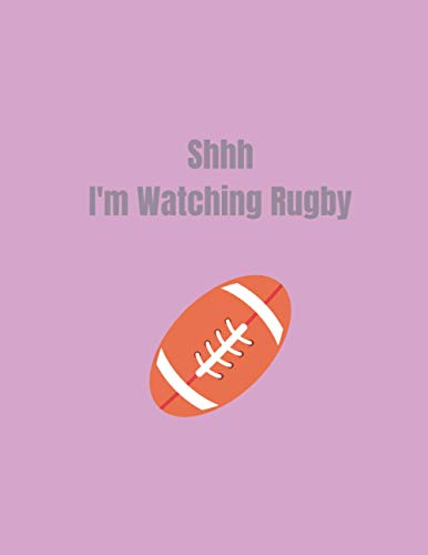 Shhh I'm Watching Rugby: rugby gifts for men-cute rugby lined notebook-perfect gift for christmas,anniversary,thanksgiving,birthday.