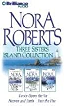 Nora Roberts Three Sisters Island Collection: Dance Upon the Air, Heaven and Earth, and Face the Fire (Three Sisters Islan...