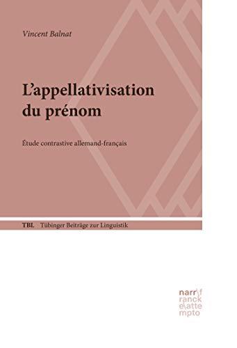 L'appellativisation du prénom: Étude contrastive allemand-français (Tübinger Beiträge zur Linguistik (TBL) t. 565) (French Edition)