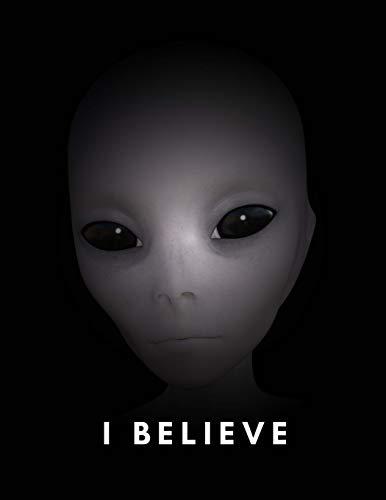 I Believe: Alien Notebook/Journal (Extra Terrestrial Enthusiast/Fan Large Notepad) Aliens Exist/Life/Invasion/Nation/Awakening) Alien...