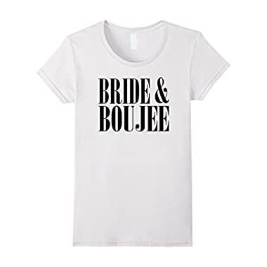 Womens Bride And Boujee Bachelorette Party Wedding Funny T-shirt XL White