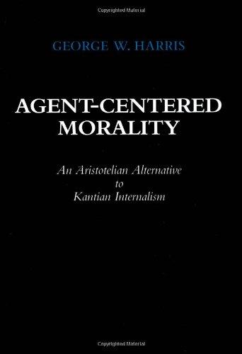 Agent-Centered Morality: An Aristotelian Alternative to Kantian Internalism