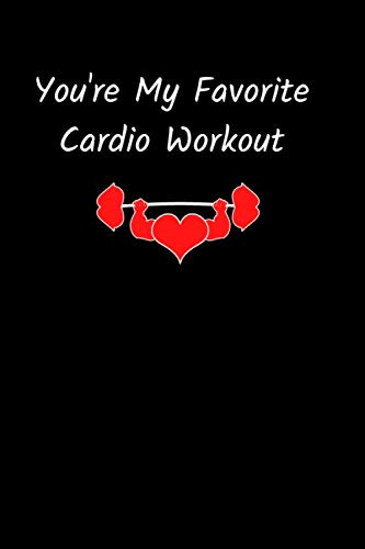 You're My Favorite Cardio Workout: Cute Valentines Day Gift lined Journal, Gift for Him and her Notebook: Couples Gifts for Boyfriend & girlfriend