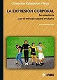 La expresión corporal: Su enseñanza por el método natural evolutivo: 160 (Educación Física... Expresión Corporal)