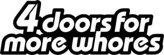 4 Doors For More Whores JDM Vinyl Graphic Car Truck Windows Decor Decal Sticker - Die cut vinyl decal for windows, cars, trucks, tool boxes, laptops, MacBook - virtually any hard, smooth surface