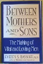 Between Mothers and Sons: The Making of Vital and Loving Men by Evelyn S. Bassoff (1994-09-01)