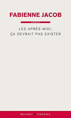 Les après-midi, ça devrait pas exister (Littérature Française) (French Edition)