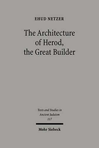 The Architecture of Herod, the Great Builder (Texts and Studies in Ancient Judaism Book 117) (English Edition)