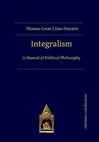 Compare Textbook Prices for Integralism: A Manual of Political Philosophy  ISBN 9783868382266 by Crean, Thomas,Fimister, Alan