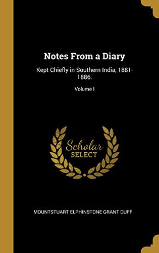 Notes from a Diary: Kept Chiefly in Southern India, 1881-1886.; Volume I