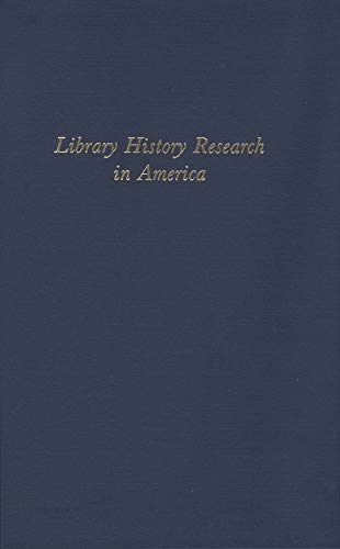 Library History Research in America: Essays Commemorating the Fiftieth Anniversary of the Library History round Table, American Library Association, Washington D.C.