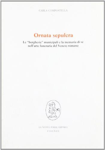 Ornata sepulcra. Le 'borghesie' municipali e la memoria di sé nell'arte funeraria del Veneto romano