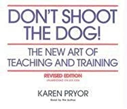 Don't Shoot the Dog! The New Art of Teaching and Training, Revised Edition [Audiobook] 1st (first) edition Text Only