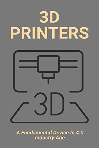 3D Printers: A Fundamental Device In 4.0 Industry Age: Types Of Additive Manufacturing