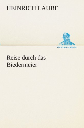 Reise durch das Biedermeier (TREDITION CLASSICS)