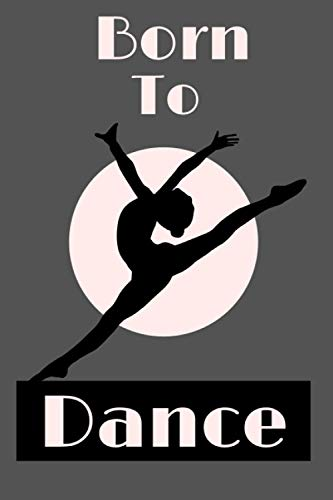 Born To Dance: This dance themed 6x9in journal/notebook makes a great gift for any dancer. Ideal for Women, Girls and Teens for Xmas, Birthday or Any Occasion. Great Stocking Filler.
