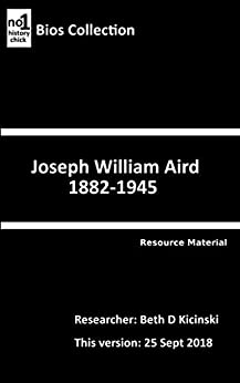 Joseph William Aird 1882-1945: Resource Material (Bios Collection) by [Beth D Kicinski]