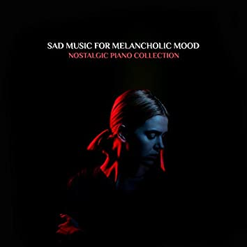 Sad Music for Melancholic Mood: Nostalgic Piano Collection. Atmospheric Jazz & New Age, Soft & Delicate Instrumental Pieces