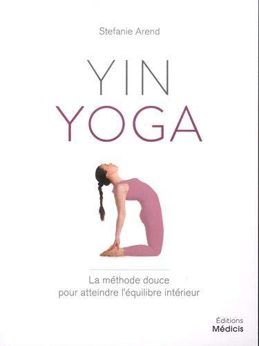 Yin yoga : La méthode douce pour atteindre l'équilibre intérieur