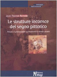 Le strutture inconsce del segno pittorico. Pittura e psicoanalisi, surrealismo e semio-analisi