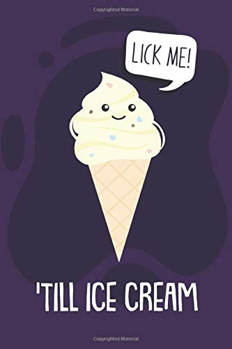 Lick Me! 'Till Ice Cream: Funny Birthday and Valentine's Day Gift - Lined Notebook - Alternative to Greeting Card