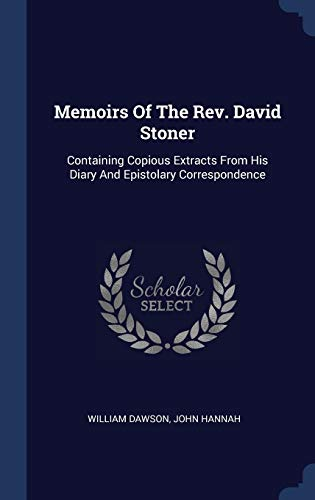 Memoirs of the REV. David Stoner: Containing Copious Extracts from His Diary and Epistolary Correspondence