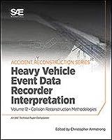 Collision Reconstruction Methodologies Volume 12: Heavy Vehicle Event Data Recorder Interpretation