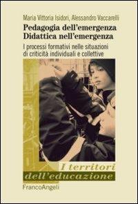 Pedagogia dell'emergenza, didattica nell'emergenza. I processi formativi nelle situazioni di criticità individuali e collettive