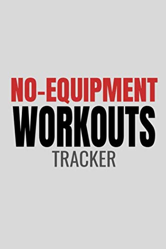 No-Equipment Workouts Tracker: Fitness Routines Log - Journal For Women and Men - 100 Pages