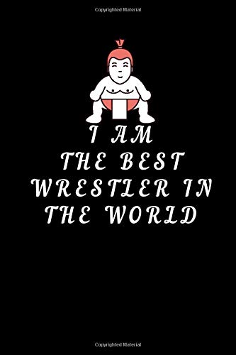 Wrestling journal - I am the best wrestler in the world: cover -lined 120 pages writing notebook diary