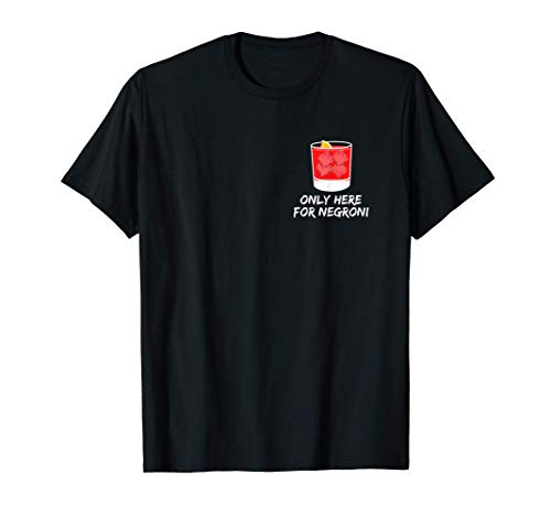 Only here for Negroni thats my favorite cocktail forever T-Shirt