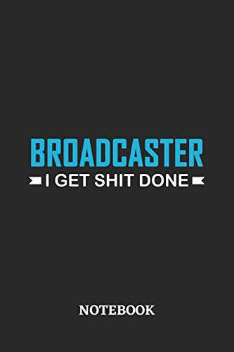 Broadcaster I Get Shit Done Notebook: 6x9 inches - 110 ruled, lined pages • Greatest Passionate Office Job Journal Utility • Gift, Present Idea