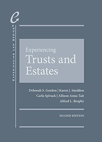 Compare Textbook Prices for Experiencing Trusts and Estates Experiencing Law Series 2 Edition ISBN 9781647083700 by Gordon, Deborah,Sneddon, Karen,Spivack, Carla,Tait, Allison,Brophy, Alfred